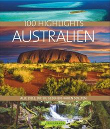 100 Highlights Australien Alle Ziele, die Sie gesehen haben sollten. Die besten Sehenswürdigkeiten und Reiseziele in Australien entdecken: Mit Sydney, Tasmanien und dem Outback von Klaus Viedebantt und Donatus Fuchs