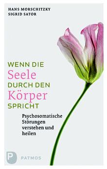 Wenn die Seele durch den Körper spricht Psychosomatische Störungen verstehen und heilen von Hans Morschitzky und Sigrid Sator