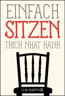 Einfach sitzen - Basics der Achtsamkeit von Thich Nhat Hanh