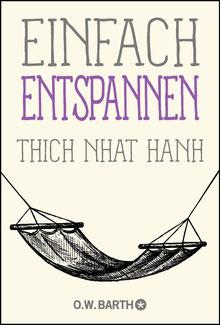 Einfach entspannen - Basics der Achtsamkeit von Thich Nhat Hanh