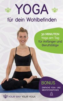 Yoga für dein Wohlbefinden - 30 Minuten Yoga am Tag für Anfänger und Berufstätige von Your Way Your Yoga