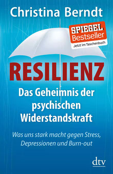 Resilienz - Das Geheimnis der psychischen Widerstandskraft, Was uns stark macht gegen Stress, Depressionen und Burn-out von Christina Berndt - Resilienz Bestseller