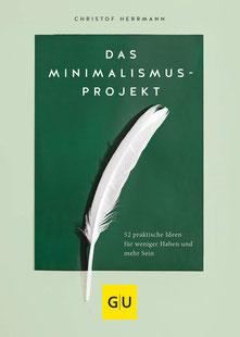 Das Minimalismus-Projekt 52 praktische Ideen für weniger Haben und mehr Sein von Christof Herrmann - GU Mind & Soul