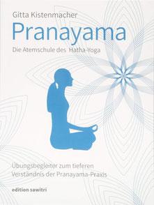 Pranayama Die Atemschule des Hatha-Yoga: Übungsbegleiter zum tieferen Verständnis der Pranayama-Praxis von Gitta Kistenmacher