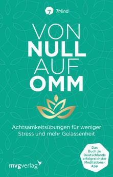 Von Null auf Omm - Achtsamkeitsübungen für weniger Stress und mehr Gelassenheit