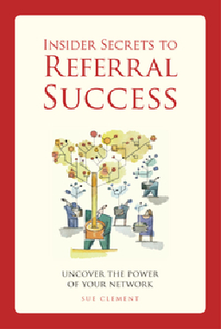 Sue Clement's book - Insider Secrets to Referral Success