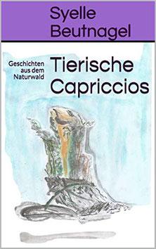 eBook Tierische Capriccios - Geschichten aus dem Naturwald' Kurzgeschichten von Syelle Beutnagel