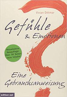 Gefühle und Emotionen - Eine Gebrauchsanwendung für ein ganzheitliches, gesundes Leben für Körper, Geist und Seele