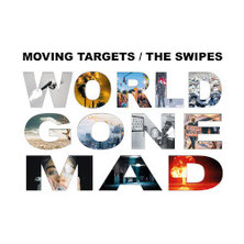 MOVING TARGETS/THE SWIPES - World gone mad