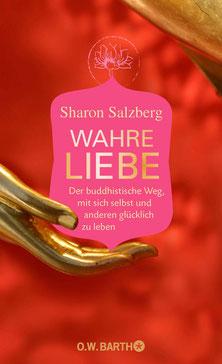 Wahre Liebe Der buddhistische Weg, mit sich selbst und anderen glücklich zu leben von Sharon Salzberg