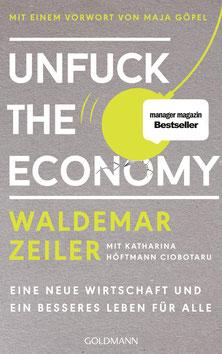 Unfuck the Economy - Eine neue Wirtschaft und ein besseres Leben für alle Mit einem Vorwort von Maja Göpel von Waldemar Zeiler und Katharina Höftmann Ciobotaru