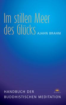 Im stillen Meer des Glücks - Handbuch der buddhistischen Meditation von Ajahn Brahm