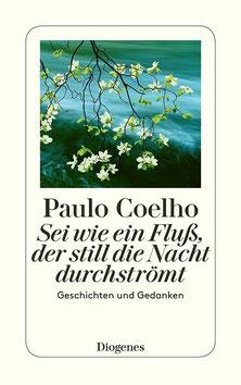 Sei wie ein Fluß, der still die Nacht durchströmt von Paulo Coelho