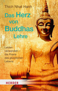 Das Herz von Buddhas Lehre von Thich Nhat Hanh Leiden verwandeln – die Praxis des glücklichen Lebens