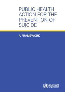 Public Health Action for the Prevention of Suicide. A framework. OMS, 2012.