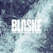 BLASKE - Vom Schwinden der Dinge