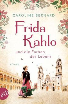 Frida Kahlo und die Farben des Lebens Mutige Frauen zwischen Kunst und Liebe von Caroline Bernard