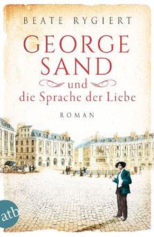 George Sand und die Sprache der Liebe Außergewöhnliche Frauen zwischen Aufbruch und Liebe von Beate Rygiert