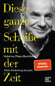 Diese ganze Scheiße mit der Zeit von Hubertus Meyer-Burckhardt Meine Entdeckung des Jetzt