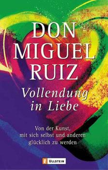 Vollendung in Liebe - Von der Kunst, mit sich und den anderen glücklich zu werden von Don Miguel Ruiz