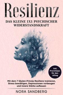 Resilienz - Das kleine 1x1 psychischer Widerstandskraft mit dem 7 Säulen-Prinzip Resilienz trainieren, Stress bewältigen, Depressionen vorbeugen und innere Stärke aufbauen, inkl. Praxistipps von Nora Sandberg  - Resilienz Buchtipp