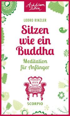 Sitzen wie ein Buddha - Meditation für Anfänger - Achtsam leben von Lodro Rinzler