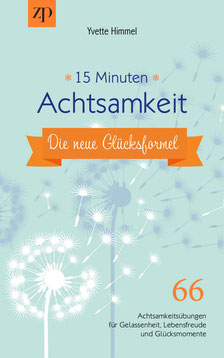 15 Minuten Achtsamkeit – die neue Glücksformel: 66 Achtsamkeitsübungen für Gelassenheit, Lebensfreude und Glücksmomente von Yvette Himmel