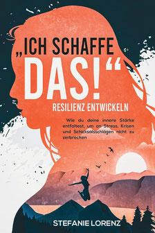 """Resilienz entwickeln - """"Ich schaffe das!"""" von Stefanie Lorenz"""
