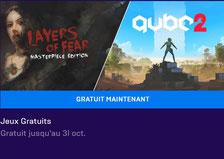Q.U.B.E.2 et Layers of Fears jeux PC gratuit Epic Games Store