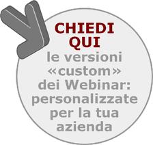 CHIEDI  QUI le versioni «custom» dei Webinar FORTIA: personalizzate per la tua azienda