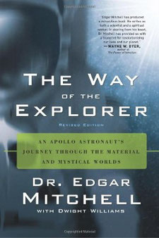 The Way of the Explorer: An Apollo Astronaut's Journey Through the Material and Mystical Worlds by Edgar Mitchell