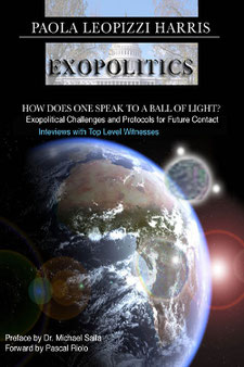 Exopolitics: How do you speak to a Ball of Light? Exopolitical Challenges and Protocols for Future contact by Paola Leopizzi Harris