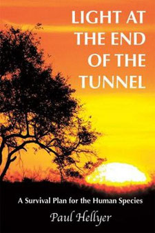 Light at the End of the Tunnel: A Survival Plan for the Human Species by Paul Hellyer