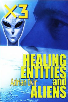 X3, Healing, Entities, and Aliens by Adrian Dvir