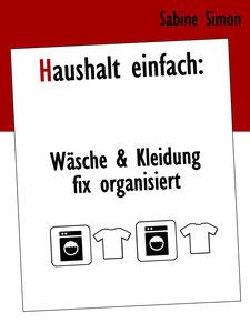 Haushalt einfach: Wäsche & Kleidung fix organisiert