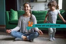 Mutter sein und ganz bei mir - Wochenkurs - Achtsamkeit - Düsseldorf