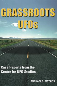 Grassroots UFOs - Case Reports from the Center for UFO Studies by Michael Swords