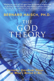 The God Theory: Universes, Zero-point Fields, and What's Behind It All by Bernard Haisch