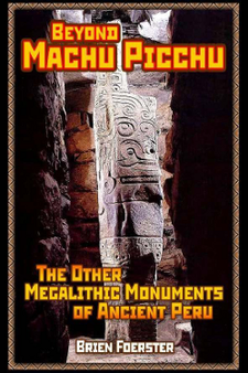 Beyond Machu Picchu: The Other Megalithic Monuments Of Ancient Peru by Brien Foerster