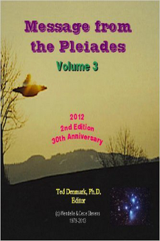 Message from the Pleiades, Volume 3 by Ted Denmark Ph.D.