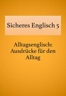 Lehrbuch Sicheres Englisch 5: Alltagsenglisch