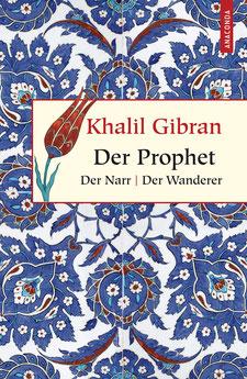 Der Prophet. Der Narr. Der Wanderer - Geschenkbuch Weisheit, Band 1 von Khalil Gibran