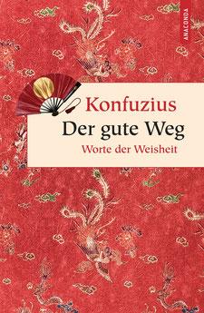 Der gute Weg. Worte der Weisheit Geschenkbuch Weisheit, Band 21 von Konfuzius