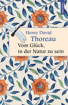 Vom Glück, in der Natur zu sein Geschenkbuch Weisheit, Band 19 von Henry David Thoreau