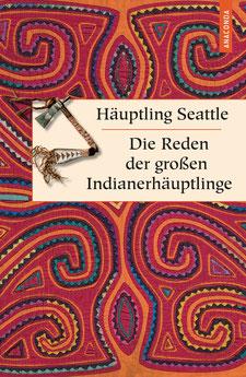 Die Reden der großen Indianerhäuptlinge Geschenkbuch Weisheit, Band 15 von Häuptling Seattle