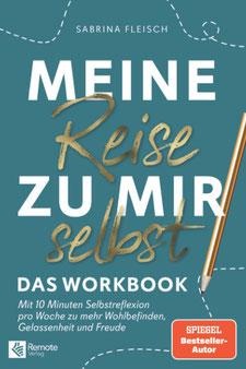 Meine Reise zu mir selbst - Das Workbook Mit 10 Minuten Selbstreflektion pro Woche zu mehr Wohlbefinden, Gelassenheit und Freude von Sabrina Fleisch