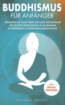 Buddhismus für Anfänger - Erfahren Sie alles über Zen und Meditation!