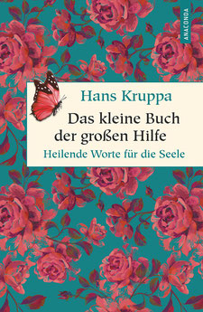 Das kleine Buch der großen Hilfe Heilende Worte für die Seele von Hans Kruppa Geschenkbuch Weisheit, Band 45