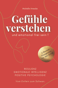 Gefühle verstehen und emotional frei sein - Vom Entlein zum Schwan. Resilienz, Emotionale Intelligenz, Positive Psychologie von Dipl.Päd. Michelle Amecke