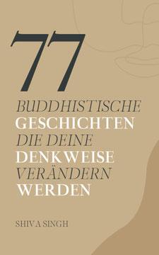 77 buddhistische Geschichten, die deine Denkweise verändern werden von Shiva Singh